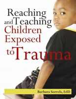 Reaching and Teaching Children Exposed to Trauma, Paperback by Sorrels, Barba...