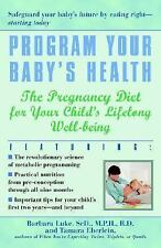 Program Your Baby's Health: The Pregnancy Diet for Your Child's Lifelong