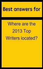 Best Answers for Where Are the 2013 Top Writers Located? by Barbara Boone...
