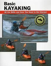 How to Basics Ser.: Basic Kayaking : All the Skills and Gear You Need to Get...