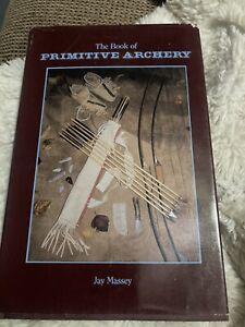 The Book Of Primitive Archery By Jay Massey