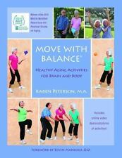 Move with Balance : Healthy Aging Activities for Brain and Body: By Peterson,...