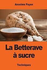 La Betterave à Sucre : Les Sucreries et Distilleries Agricoles de la France...
