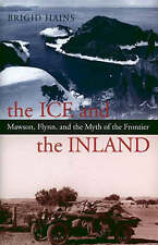 The Ice and the Inland: Mawson, Flynn and the Myth of the Frontier- Brigid Hains