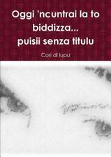 Oggi 'Ncuntrai la to Biddizza... Puisii Senza Titulu by Cori Di Lupu (2015,...