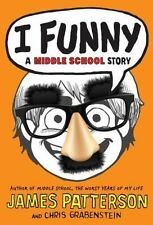 I Funny: I Funny : A Middle School Story 1 by James Patterson and Chris...