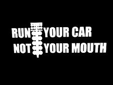 RUN YOUR CAR NOT MOUTH DRAG RACE CHEVY FORD WINDOW STICKER VINYL DECAL #050