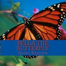 Bella the Butterfly by Barbie Shannon (2013, Paperback)