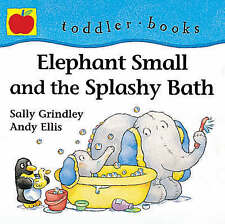 Elephant Small and the Splashy Bath (Little Orchard toddler books), Sally Grindl
