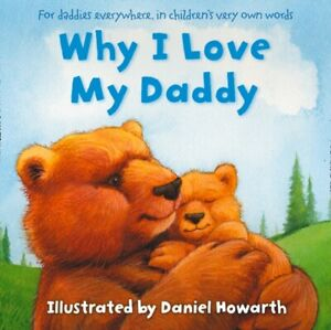 Why I Love My Daddy Paperback Book Illustrated by Daniel Howarth