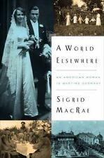 2014 A World Elsewhere An American Woman in Wartime Germany Sigrid MacRae