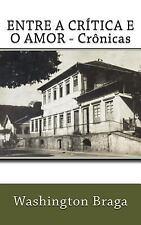 Entre a Critica e o Amor : Cronicas by Washington Braga (2015, Paperback)