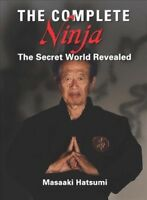 Complete Ninja : The Secret World Revealed, Hardcover by Hatsumi, Masaaki; Wi...