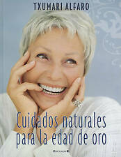 NEW Cuidados naturales para la edad de oro (Spanish Edition) by Txumari Alfaro