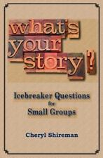 What's Your Story? : Icebreaker Questions for Small Groups by Cheryl Shireman...