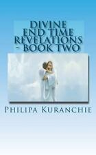 Divine End Time Revelations - Book Two : The Amazing Story of an 11 Year Old...