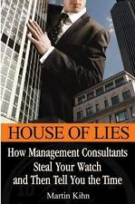 House of Lies: How Management Consultants Steal Your Watch and Then Tell You the