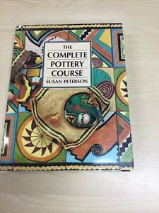 The Complete Pottery Course By Susan Peterson Good Condition Hardback Book