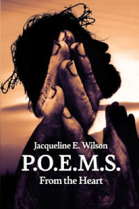 P.O.E.M.S.: From the Heart by Jacqueline E Wilson
