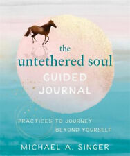 The Untethered Soul Guided Journal Writing Practices to Journey Beyond Yourself
