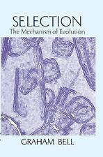 Selection : The Mechanism of Evolution by Graham Bell (2012, Paperback)