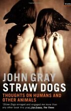 Straw Dogs: Thoughts on Humans and Other Animals By John Gray. 9781862075962