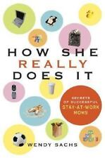 How She Really Does It: Secrets of Successful Stay-at-Work Moms - Good - Sachs,