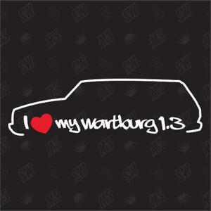 I love my Wartburg 1.3 Tourist - Sticker, Auto Tuning Fan Aufkleber, Kombi