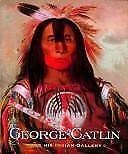 George Catlin and His Indian Gallery by George Catlin