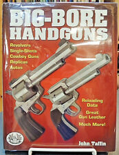 Big-Bore Handguns Rovolvers Single-Shots Autos Replicas Cowboy Guns Data Taffin