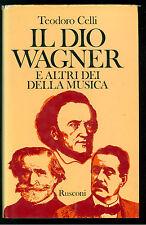 CELLI TEODORO IL DIO WAGNER E ALTRI DEI DELLA MUSICA RUSCONI 1980
