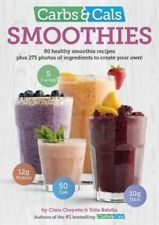 Carbs & Cals Smoothies: 80 Healthy Smoothie Recipes & 275 Photos of Ingredients