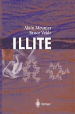 Illite : Origins, Evolution and Metamorphism by Alain Meunier and Bruce D....