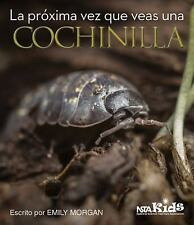 Next Time You See: La Próxima Vez Que Vean a una Cochinilla by Emily R....