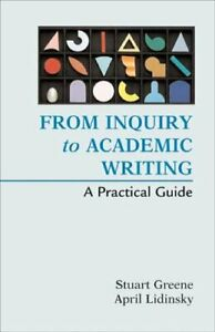 From Inquiry to Academic Writing : A Practical Guide by Greene, Stuart