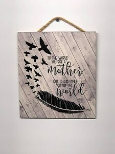 "To the World You Are a Mother Wooden Wall Sign, Gift, 7""X8"" P127"