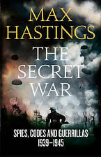 The Secret War: Spies, Codes and Guerrillas by Sir Max Hastings (Hardback, 2015)