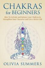 Chakras for Beginners : How to Activate and Balance Your Chakras to...