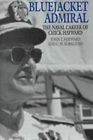 Bluejacket Admiral : The Navy Career of Chick Hayward Hardcover John T. Hayward