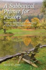A Sabbatical Primer for Pastors : How to Initiate and Navigate a Spiritual...