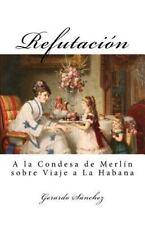 Refutacion : A la Condesa de Merlin Sobre Viaje a la Habana by Gerardo...