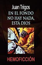 En el Fondo No Hay Nada, Está Dios by Juan Trigos (2010, Paperback)