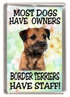 """Border Terrier Fridge Magnet """"Most Dogs Have Owners Borders Terrier Have Staff"""""""