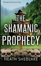 The Shamanic Prophecy by Heath Shedlake (2013, Paperback)