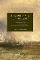 Intimate Universal : The Hidden Porosity Among Religion, Art, Philosophy, and...