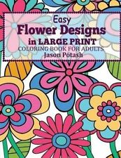 Easy Flowers Designs in Large Print: Coloring Book for Adults by Jason Potash (Paperback / softback, 2016)