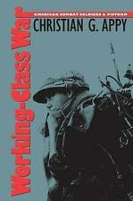 The Working-class War: American Combat Soldiers and Vietnam by Christian Appy
