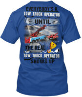 The Real Tow Truck Operator Shows Up - Everybody's A Until Premium Tee T-Shirt