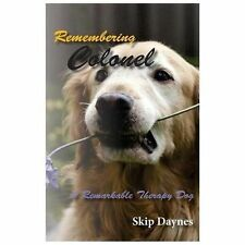 Remembering Colonel : A Remarkable Therapy Dog by Skip Daynes (2013, Paperback)