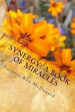 Synergy - A Book of Miracles : How to Find True Happiness Through the...